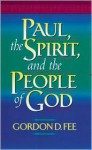 Paul, the Spirit, and the People of God - Gordon D. Fee