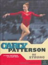 Carly Patterson: Be Strong (Positively for Kids Books: Gymnastics) - Carly Patterson, Clint Kelly