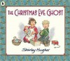 The Christmas Eve Ghost. Shirley Hughes - Shirley Hughes