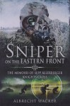 SNIPER ON THE EASTERN FRONT: The Memoirs of Sepp Allerberger, Knight's Cross - Albrecht Wacker