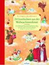 24 Geschichten aus der Weihnachtswerkstatt. Die schönsten Geschichten über Weihnachtsmann und Co - Nina Strugholz, Anna Karina Birkenstock, Ursel Scheffler, Edith Schreiber-Wicke, Manfred Mai
