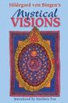 Hildegard von Bingen's Mystical Visions: Translated from <I>Scivias</I> - Bruce Hozeski, Matthew Fox