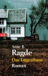 Das Lügenhaus - Anne B. Ragde, Gabriele Haefs