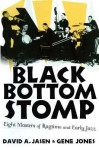 Black Bottom Stomp: Eight Masters of Ragtime and Early Jazz - David A Jasen, Gene Jones