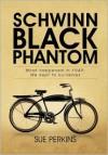Schwinn Black Phantom: What Happened in 1949; We Kept to Ourselves - Sue Perkins