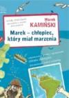 Marek - chłopiec, który miał marzenia - Marek Kamiński