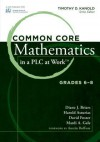 Common Core Mathematics in a Plc at Work, Grades 6-8 - Diane J. Briars, Harold Asturias, David Foster, Mardi Gale, Timothy Kanold