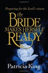 The Bride Makes Herself Ready - Patricia King
