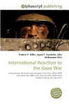 International Reaction To The Gaza War: International, Demonstration (People), Gaza War, 2008?2009 Gaza Strip Aid, 2006 Israel?Gaza Conflict, Antisemitic Incidents During The Gaza War - Frederic P. Miller, Agnes F. Vandome, John McBrewster