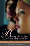 Beauty of Her Eyes Along with My Unheard Cries: Feelings and Thoughts of Poetry That Won't Be Forgot - Howard B McDaniel