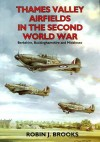 Thames Valley Airfields in the Second World War: Berkshire, Buckinghamshire and Middlesex - Robin Brooks