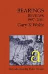 Bearings: Reviews 1997 2001 - Gary K. Wolfe