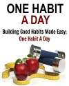 One Habit a Day: Building Good Habits Made Easy; One Habit A Day: (Productivity hacks, habit, good habits) - Carole S. Troy