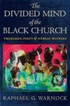 The Divided Mind of the Black Church: Theology, Piety, and Public Witness - Raphael G. Warnock