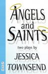 Angels & Saints: Two Plays - Jessica Townsend