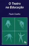 O Teatro na Educação - Paulo Coelho