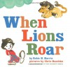 When Lions Roar - Robie H. Harris, Chris Raschka
