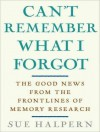Can't Remember What I Forgot: The Good News from the Frontlines of Memory Research - Sue Halpern, Cassandra Campbell