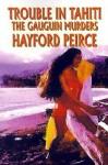 Trouble In Tahiti: The Gauguin Murders - Hayford Peirce