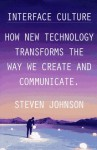 Interface Culture: How the Digital Medium--from Windows to the Web--Changes the way We Write, Speak - Stephen Johnson