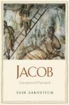Jacob: Unexpected Patriarch - Yair Zakovitch