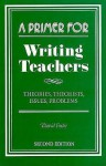 A Primer For Writing Teachers: Theories, Theorists, Issues, Problems - David Foster
