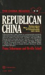 Republican China: Nationalism, War, and the Rise of Communism 1911-1949 (China Reader, Vol 2) - Franz Schurmann, Orville Schell