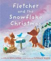 Fletcher and the Snowflake Christmas - Julia Rawlinson, Tiphanie Beeke