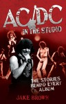 AC/DC in the Studio: The Stories Behind Every Album - Jake Brown