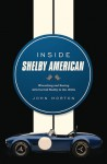 Inside Shelby American: Wrenching and Racing with Carroll Shelby in the 1960s - John Morton