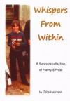 Whispers from Within: A Survivors Collection of Poetry and Prose - John Harrison