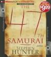 The 47th Samurai (Bob Lee Swagger Series) - Stephen Hunter, Buck Schirner