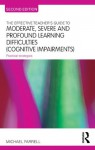 The Effective Teachers Guide to Moderate, Severe and Profound Learning Difficulties (Cognitive Impairments) (The Effective Teacher's Guides) - Michael Farrell