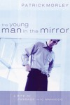 The Young Man in the Mirror: A Rite of Passage Into Manhood - Patrick Morley