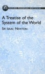 A Treatise of the System of the World - Isaac Newton, I. Bernard Cohen