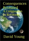 Consequences Revisited. A Companion to Recovery - David Young