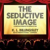 The Seductive Image: A Christian Critique of the World of Film - K. L. Billingsley, Frederick Davidson