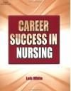 Career Success in Nursing - Lois White