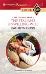 The Italian's Unwilling Wife - Kathryn Ross