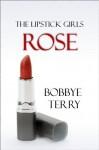 Rose (The Lipstick Girls) - Bobbye Terry