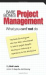 Bare Bones Project Management: What you can't not do - Bob Lewis