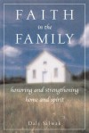 Faith In The Family: Honoring And Strengthening Home And Spirit - Dale Salwak