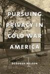 Pursuing Privacy in Cold War America - Deborah Nelson