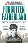 Forgotten Fatherland: The search for Elisabeth Nietzsche - Ben Macintyre