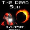 The Dead Sun - B.V. Larson, Mark Boyett