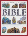 The Children's Illustrated Bible: Classic Old and New Testament Stories Retold for the Young Reader, with Context Facts, Notes & Features - Victoria Parker