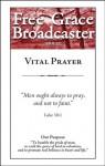 Free Grace Broadcaster - Issue 221 - Vital Prayer - J.C. Ryle, John Bunyan, Eugene Bradford, Charles H. Spurgeon, Erroll Hulse, Andrew Murray, Octavius Winslow