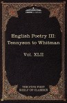 English Poetry III: Tennyson to Whitman: The Five Foot Shelf of Classics, Vol. XLII (in 51 Volumes) - Alfred Tennyson, Walt Whitman, Charles William Eliot