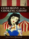 Ceremony for the Choking Ghost: Poems by Karen Finneyfrock - Karen Finneyfrock