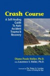 Crash Course: A Self-Healing Guide to Auto Accident Trauma and Recovery - Diane Heller, Laurence Heller
